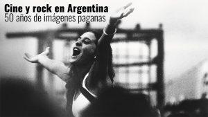 Cine y Rock en Argentina: 50 años de imágenes paganas