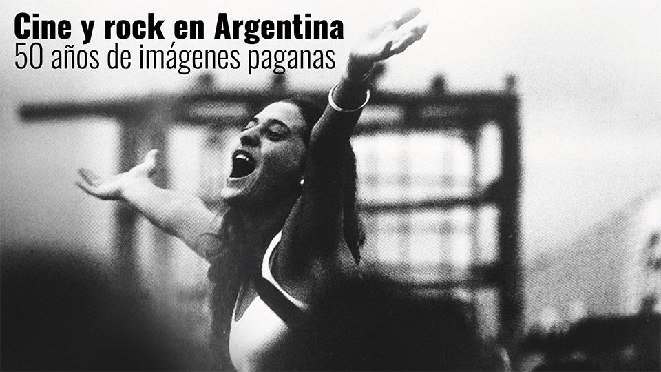 Cine y Rock en Argentina: 50 años de imágenes paganas - Radio Cantilo