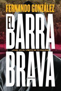 """Reseña de autor: """"El Barrabrava"""" de Fernando González"""