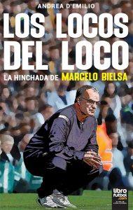 """""""Los locos del Loco: La hinchada de Marcelo Bielsa"""", un libro que todo amante del fútbol debe leer"""
