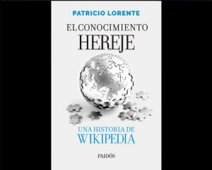 """""""El conocimiento hereje"""", la lupa puesta en el mundo Wikipedia"""